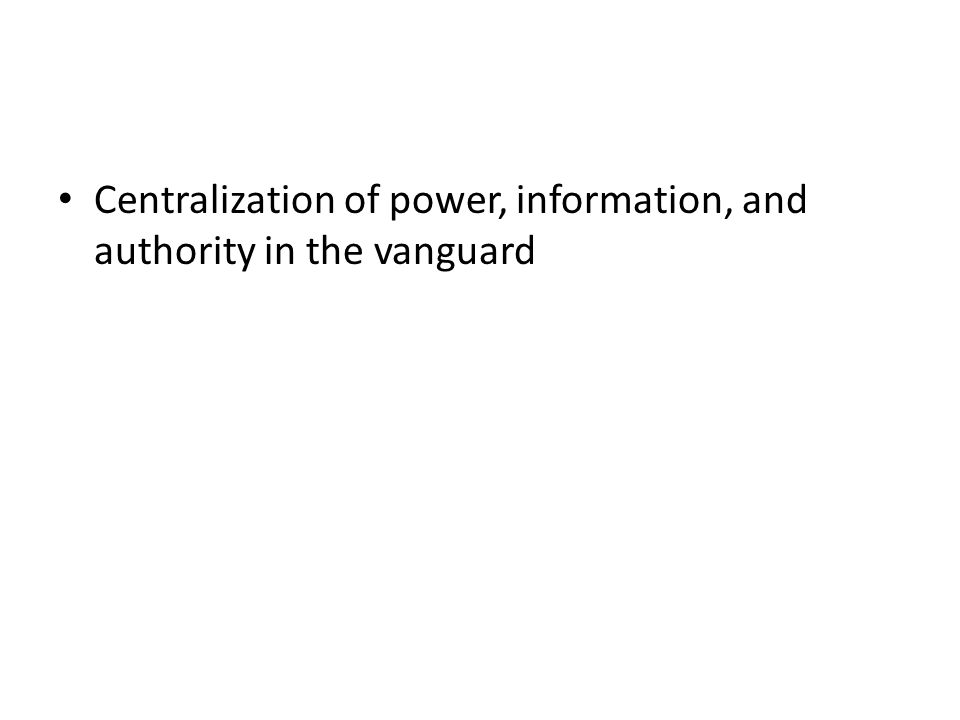 Centralization of power, information, and authority in the vanguard