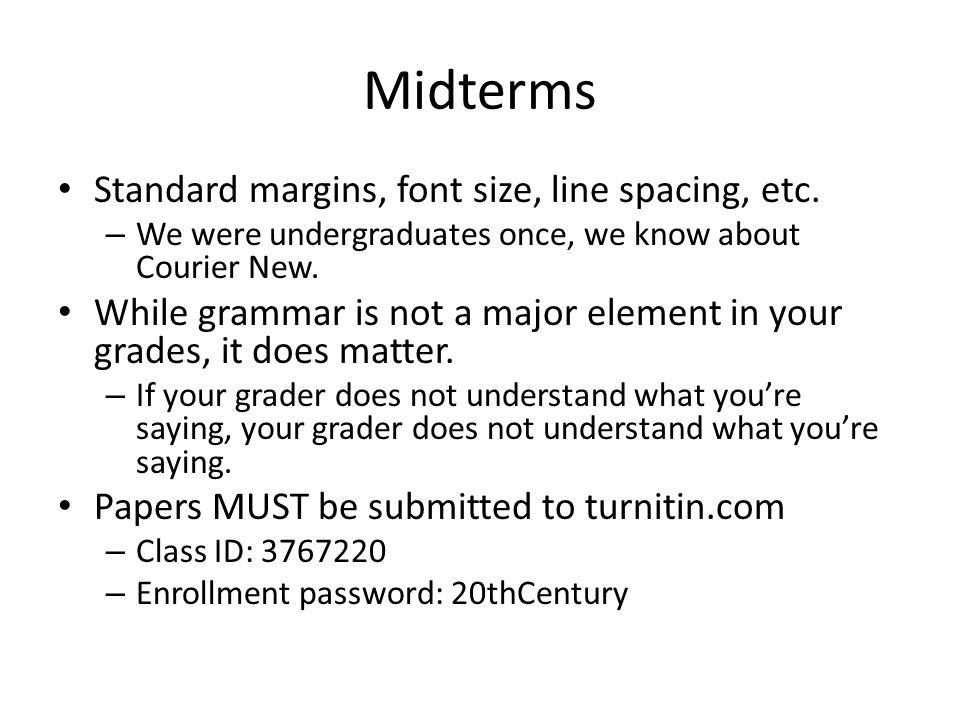 Midterms Standard margins, font size, line spacing, etc.