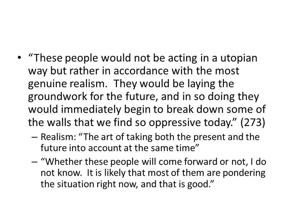 These people would not be acting in a utopian way but rather in accordance with the most genuine realism. They would be laying the groundwork for the