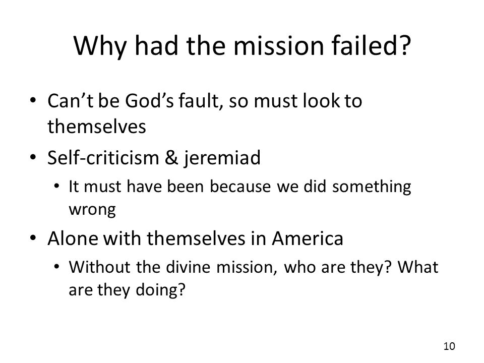 Why had the mission failed? Cant be Gods fault, so must look to themselves Self-criticism & jeremiad It must have been because we did something wrong