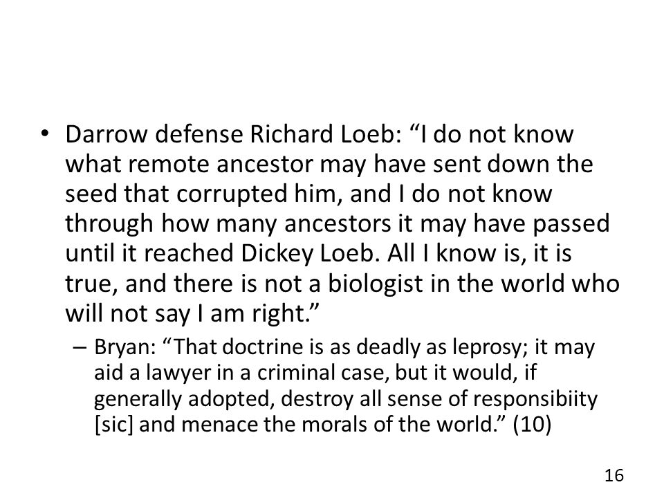 Darrow defense Richard Loeb: I do not know what remote ancestor may have sent down the seed that corrupted him, and I do not know through how many anc