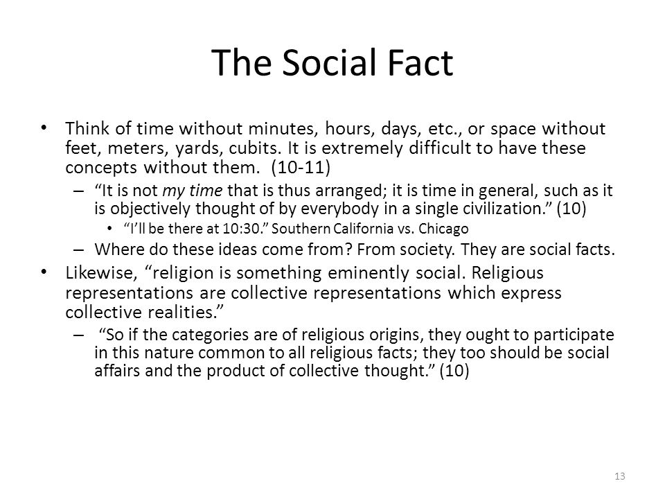 The Social Fact Think of time without minutes, hours, days, etc., or space without feet, meters, yards, cubits.