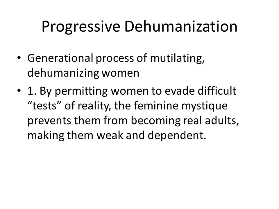 Progressive Dehumanization Generational process of mutilating, dehumanizing women 1.