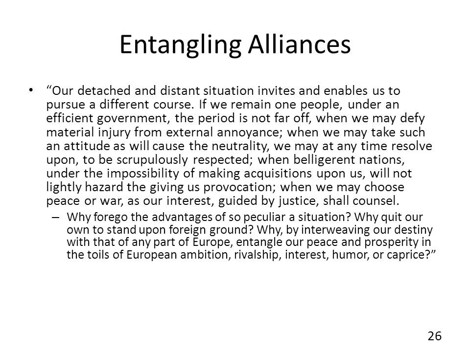 Entangling Alliances Our detached and distant situation invites and enables us to pursue a different course.