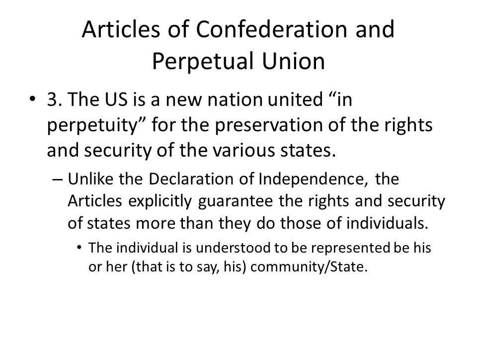 Articles of Confederation and Perpetual Union 3. The US is a new nation united in perpetuity for the preservation of the rights and security of the va