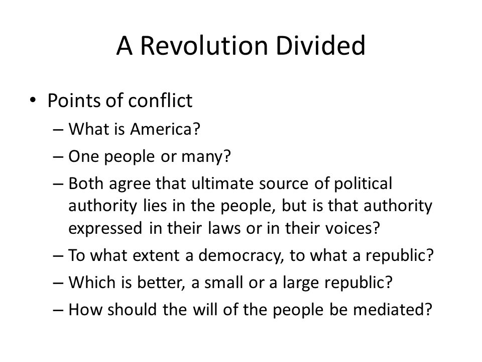 A Revolution Divided Points of conflict – What is America.