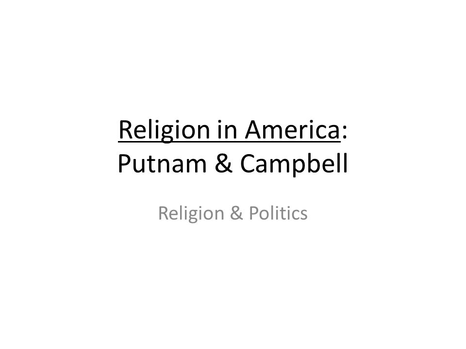Religion in America: Putnam & Campbell Religion & Politics