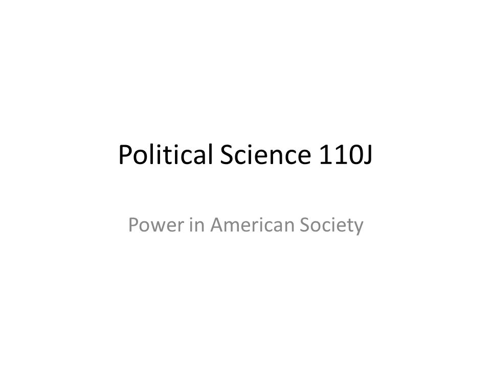 Political Science 110J Power in American Society