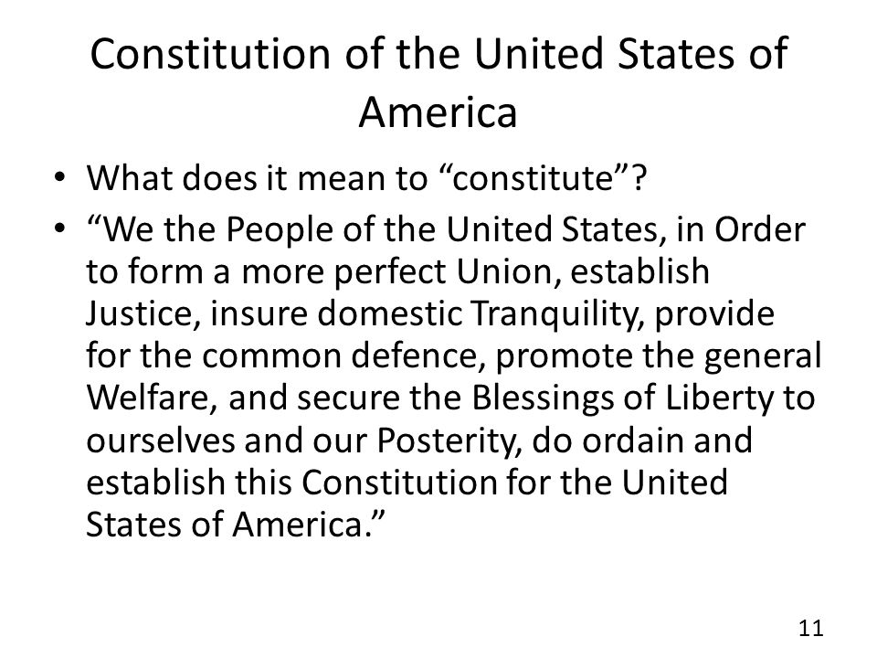 Constitution of the United States of America What does it mean to constitute? We the People of the United States, in Order to form a more perfect Unio