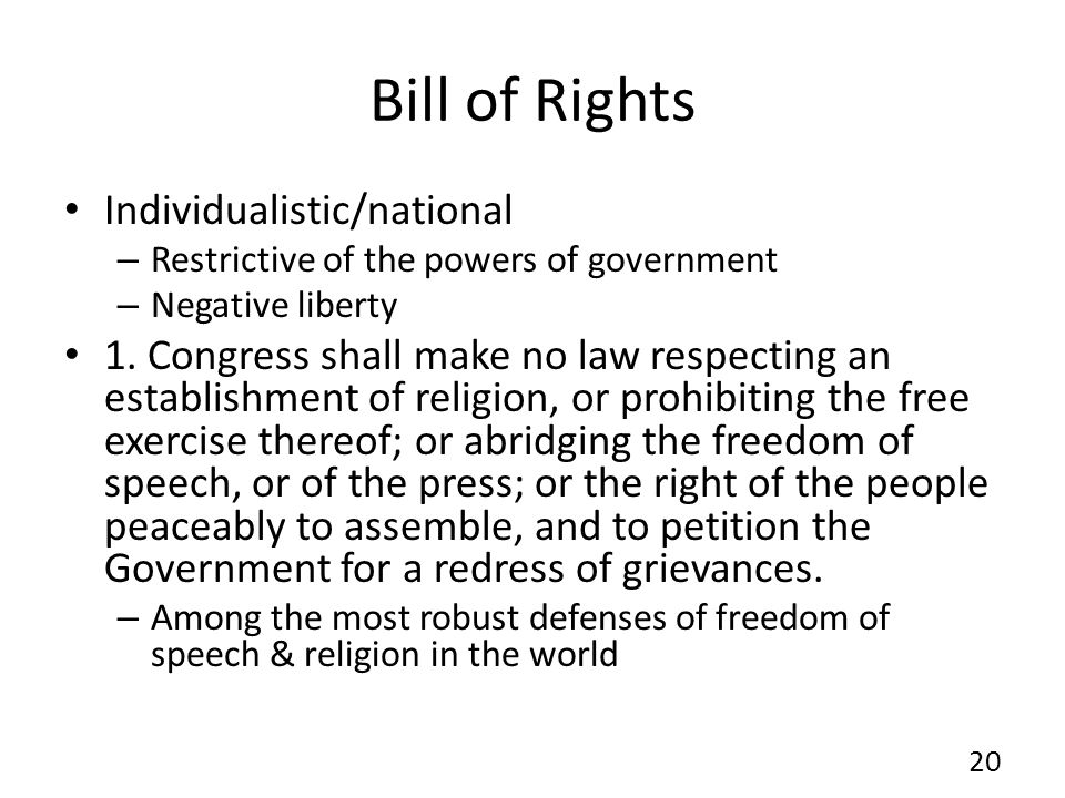 Bill of Rights Individualistic/national – Restrictive of the powers of government – Negative liberty 1. Congress shall make no law respecting an estab