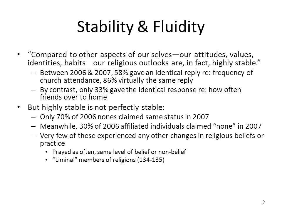 Stability & Fluidity Compared to other aspects of our selvesour attitudes, values, identities, habitsour religious outlooks are, in fact, highly stable.