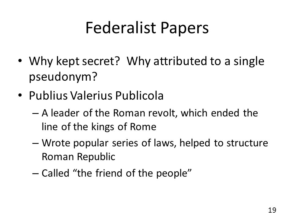 Federalist Papers Why kept secret. Why attributed to a single pseudonym.