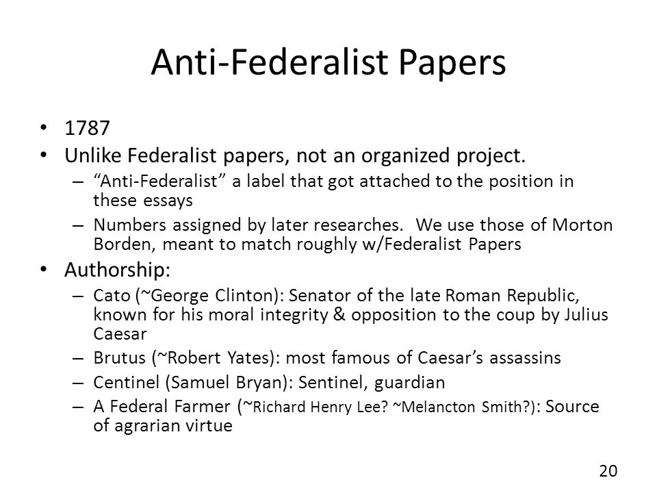 Anti-Federalist Papers 1787 Unlike Federalist papers, not an organized project.