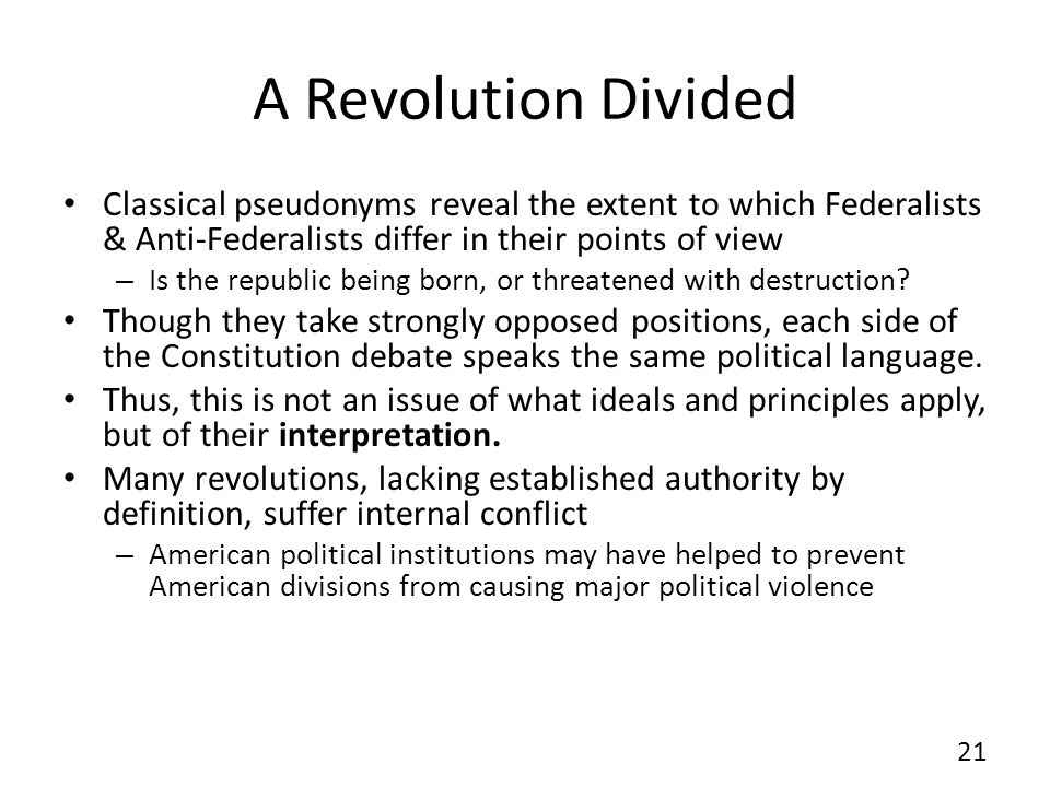A Revolution Divided Classical pseudonyms reveal the extent to which Federalists & Anti-Federalists differ in their points of view – Is the republic being born, or threatened with destruction.