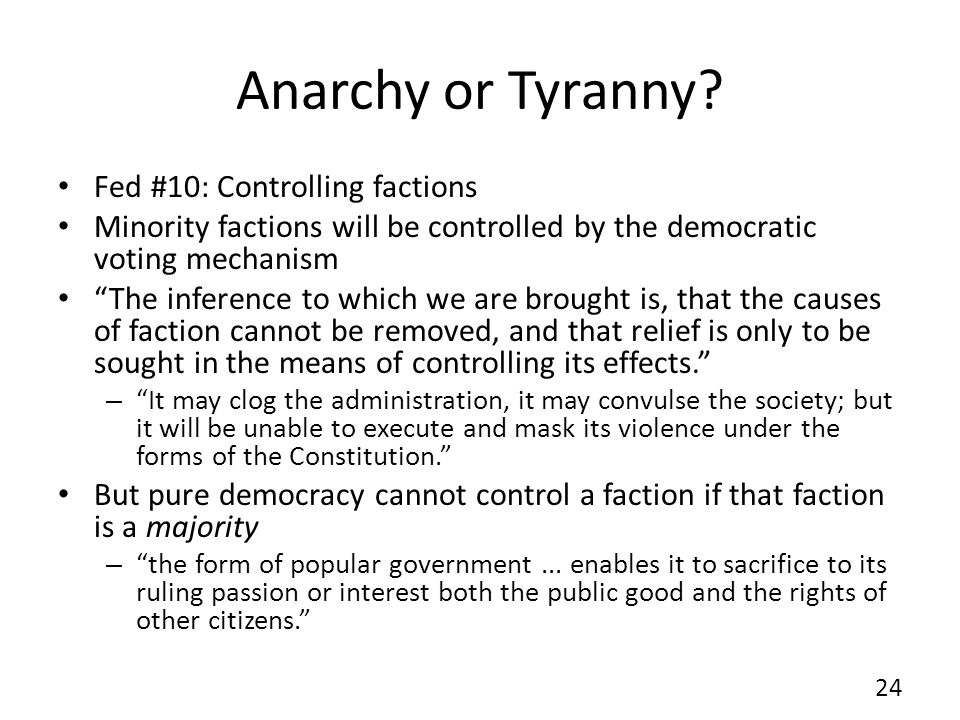 Anarchy or Tyranny? Fed #10: Controlling factions Minority factions will be controlled by the democratic voting mechanism The inference to which we ar