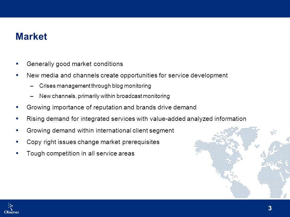 3 Market Generally good market conditions New media and channels create opportunities for service development –Crises management through blog monitori