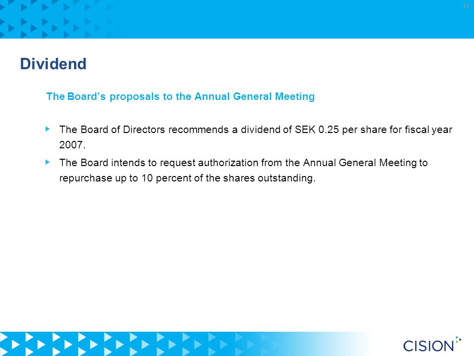 11 Dividend The Boards proposals to the Annual General Meeting The Board of Directors recommends a dividend of SEK 0.25 per share for fiscal year 2007.
