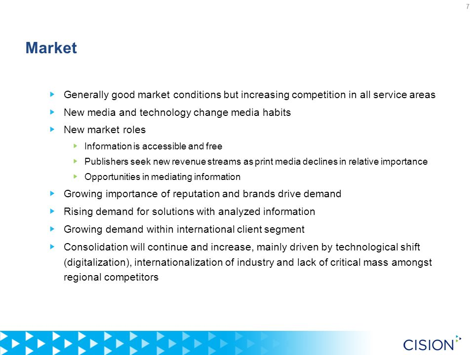 7 Market Generally good market conditions but increasing competition in all service areas New media and technology change media habits New market role