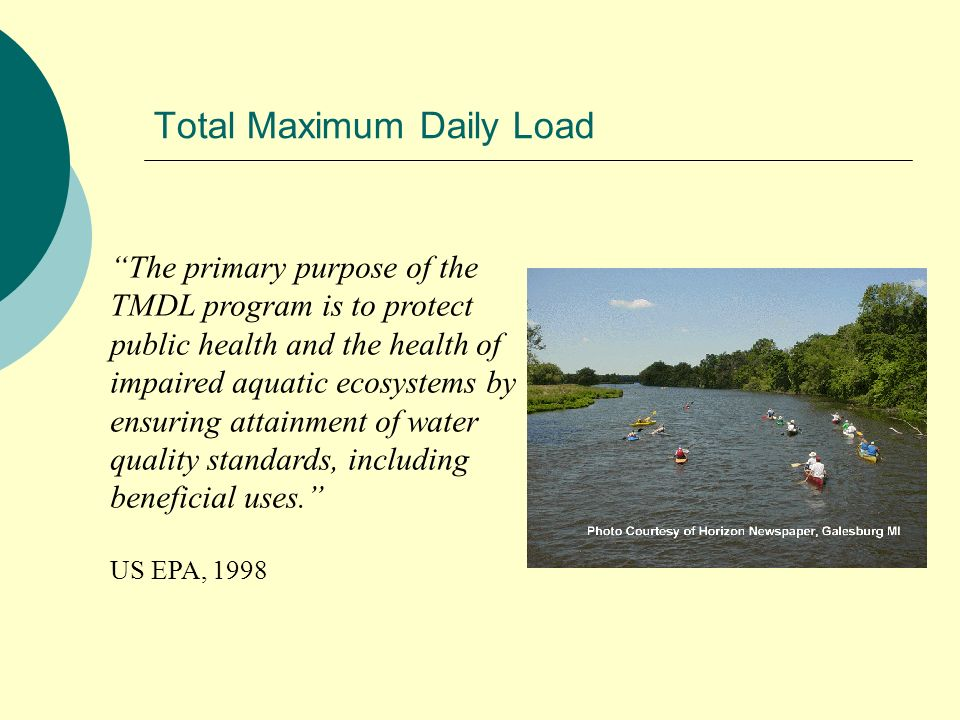 Total Maximum Daily Load The primary purpose of the TMDL program is to protect public health and the health of impaired aquatic ecosystems by ensuring attainment of water quality standards, including beneficial uses.
