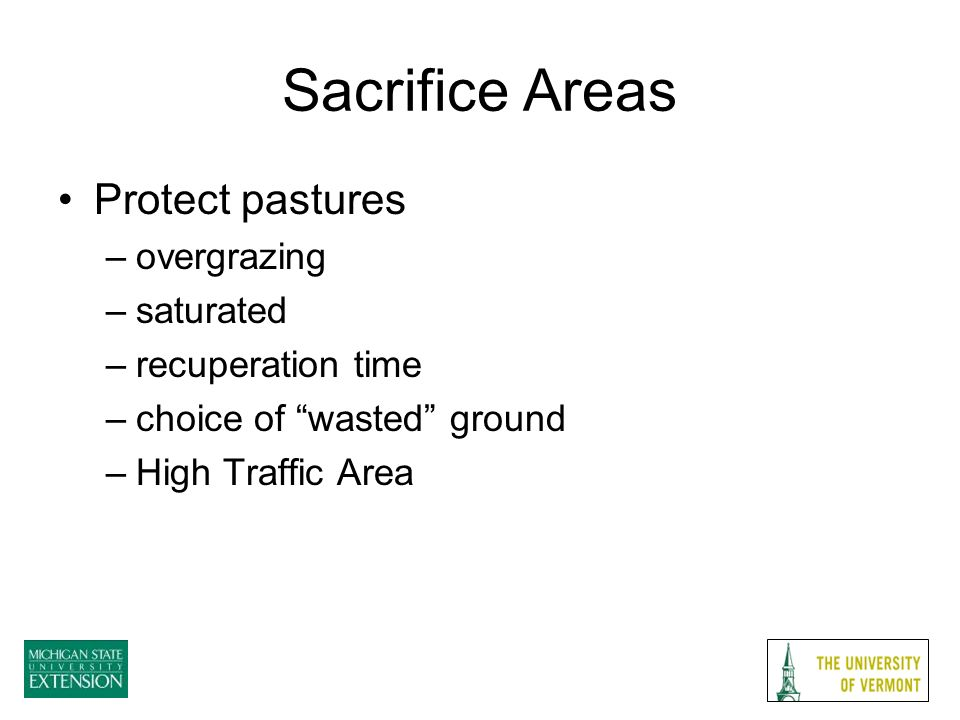 Sacrifice Areas Protect pastures –overgrazing –saturated –recuperation time –choice of wasted ground –High Traffic Area