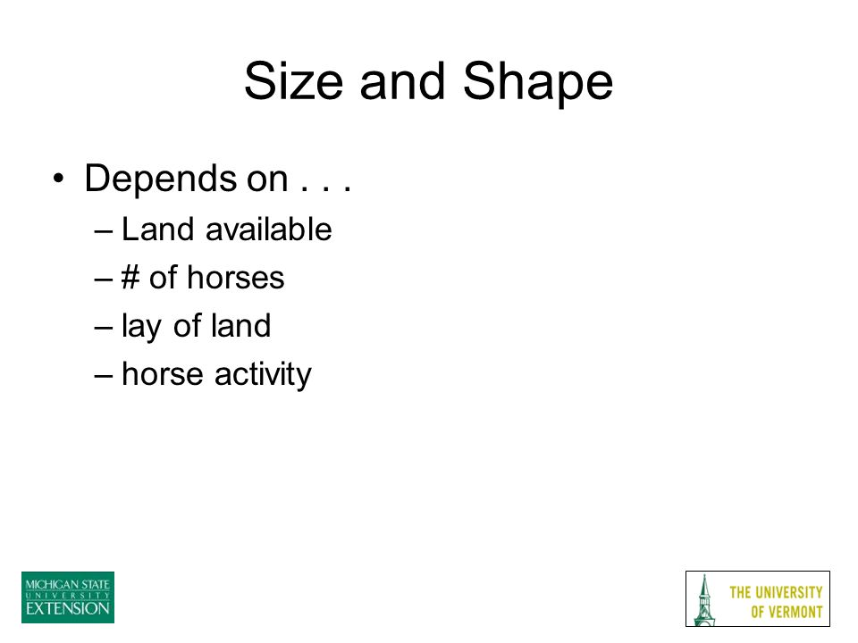 Size and Shape Depends on... –Land available –# of horses –lay of land –horse activity