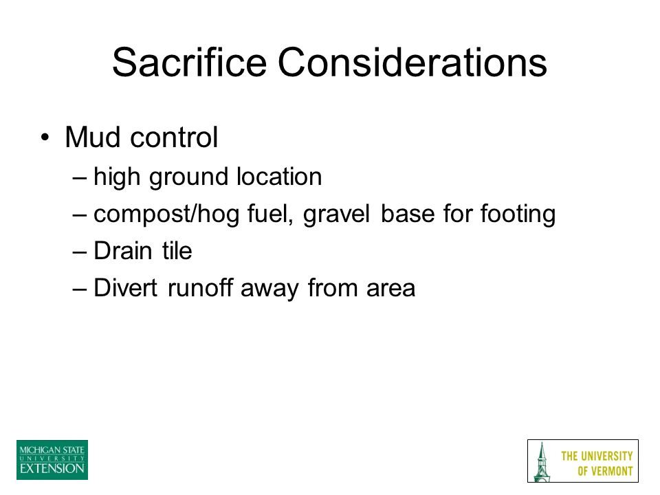 Sacrifice Considerations Mud control –high ground location –compost/hog fuel, gravel base for footing –Drain tile –Divert runoff away from area