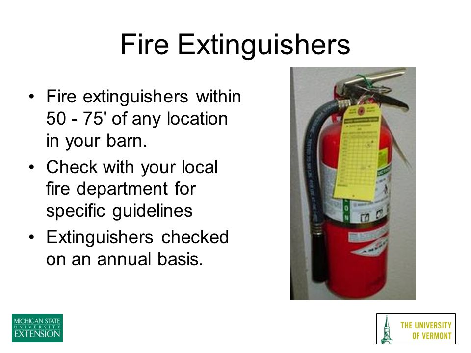 Fire extinguishers within 50 - 75 of any location in your barn.