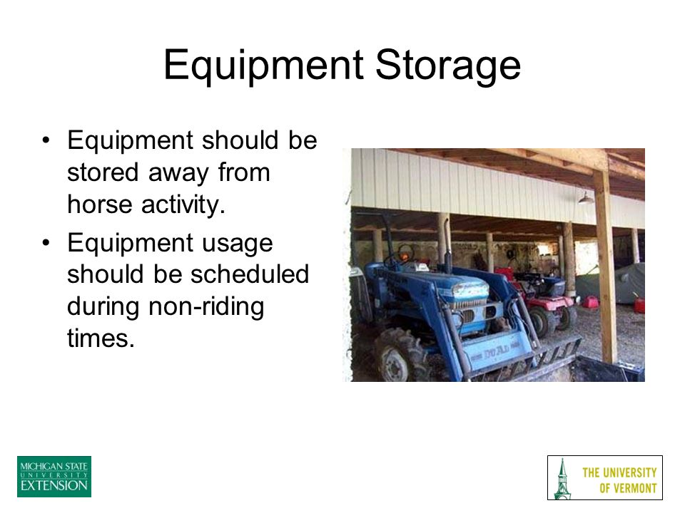 Equipment Storage Equipment should be stored away from horse activity.