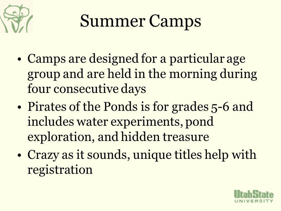 Summer Camps Camps are designed for a particular age group and are held in the morning during four consecutive days Pirates of the Ponds is for grades 5-6 and includes water experiments, pond exploration, and hidden treasure Crazy as it sounds, unique titles help with registration