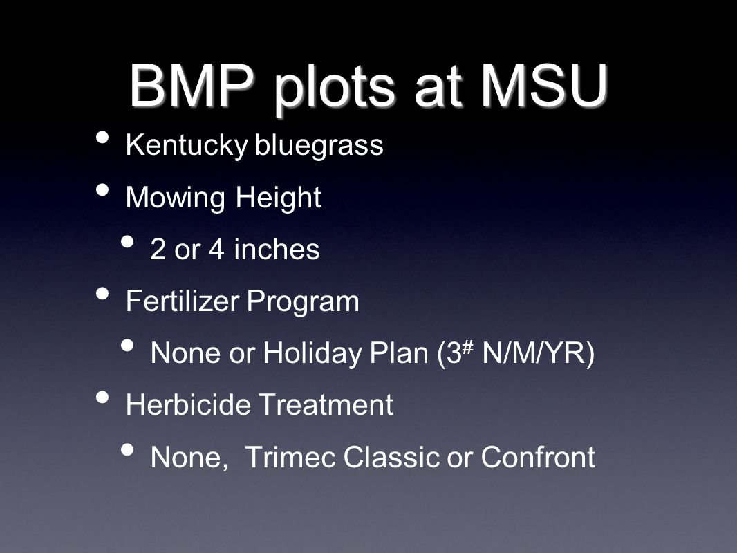 Kentucky bluegrass Mowing Height 2 or 4 inches Fertilizer Program None or Holiday Plan (3 # N/M/YR) Herbicide Treatment None, Trimec Classic or Confro