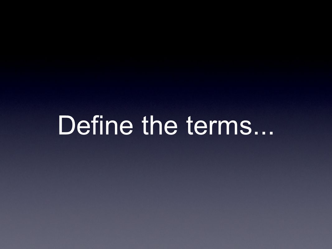 Define the terms...