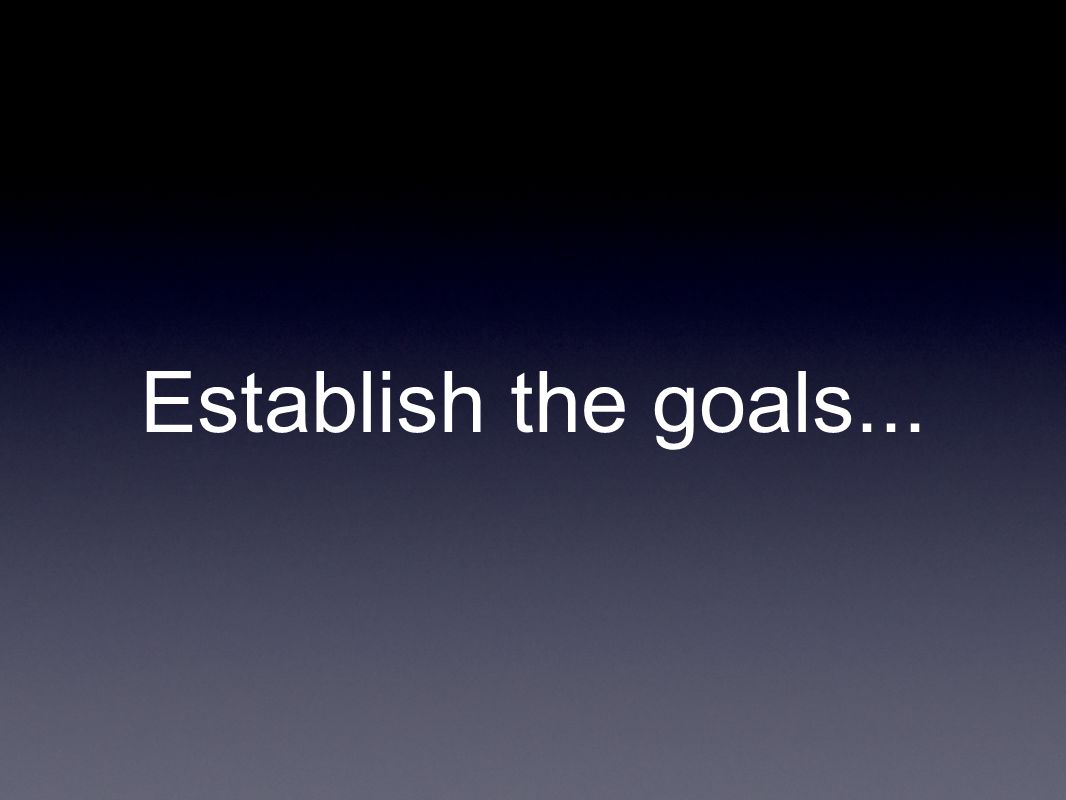 Establish the goals...