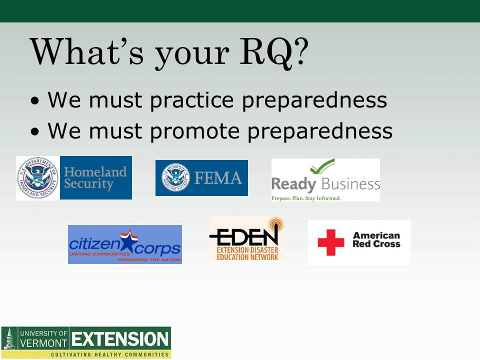 Whats your RQ We must practice preparedness We must promote preparedness