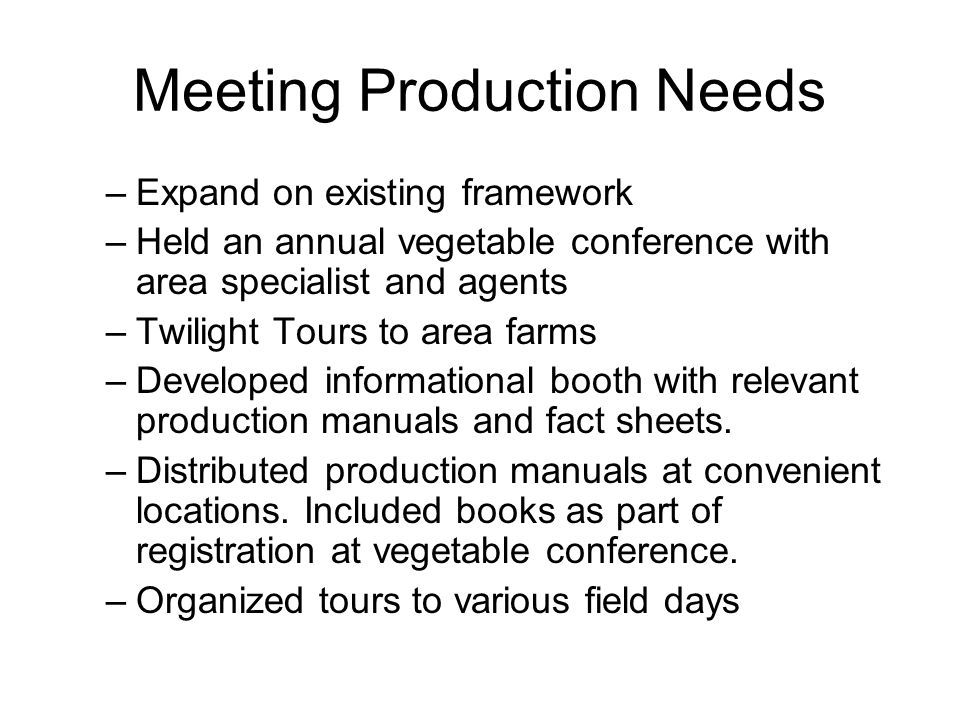 Meeting Production Needs –Expand on existing framework –Held an annual vegetable conference with area specialist and agents –Twilight Tours to area farms –Developed informational booth with relevant production manuals and fact sheets.
