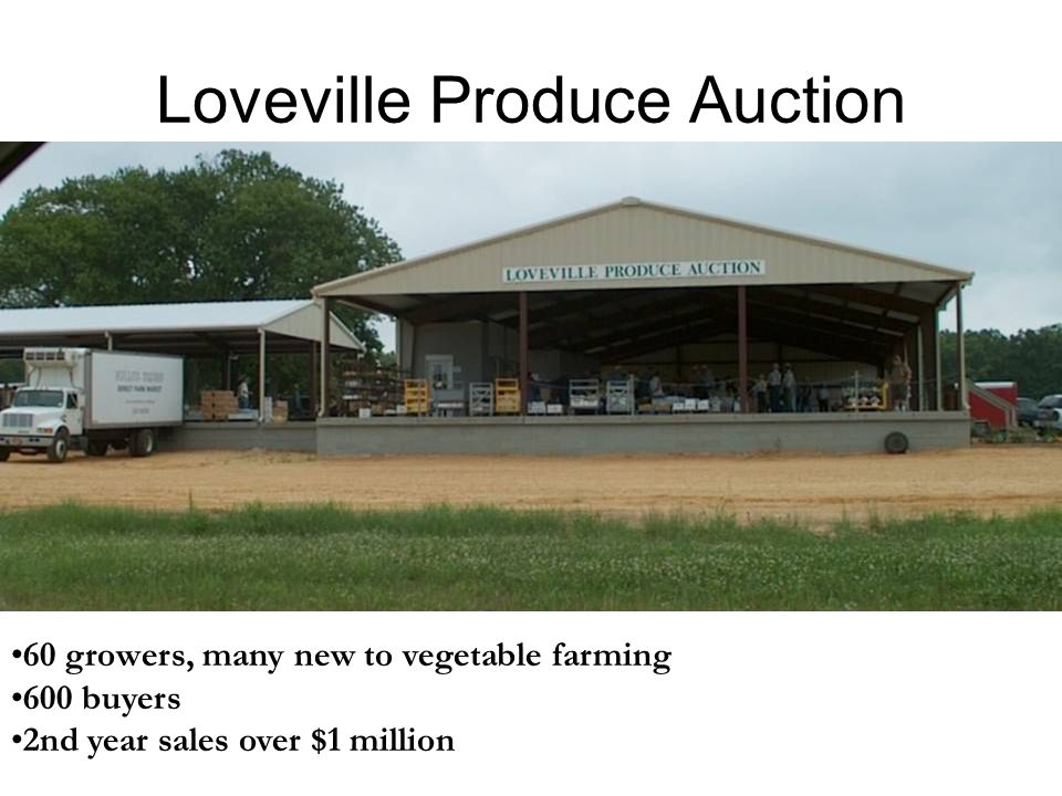 Loveville Produce Auction 60 growers, many new to vegetable farming 600 buyers 2nd year sales over $1 million
