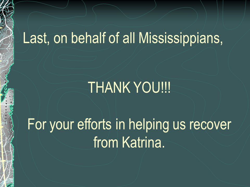 Last, on behalf of all Mississippians, THANK YOU!!.
