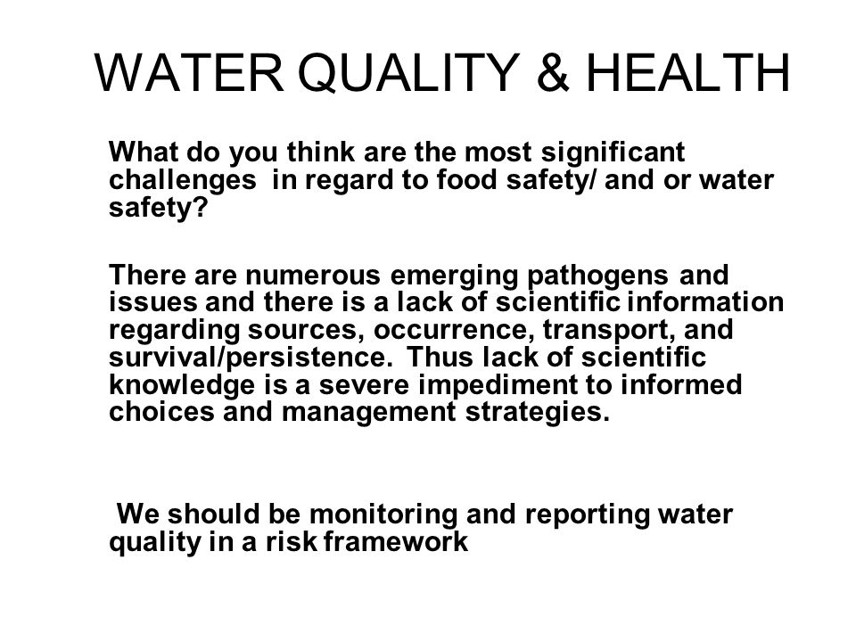 WATER QUALITY & HEALTH What do you think are the most significant challenges in regard to food safety/ and or water safety.