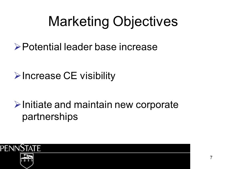 7 Marketing Objectives Potential leader base increase Increase CE visibility Initiate and maintain new corporate partnerships