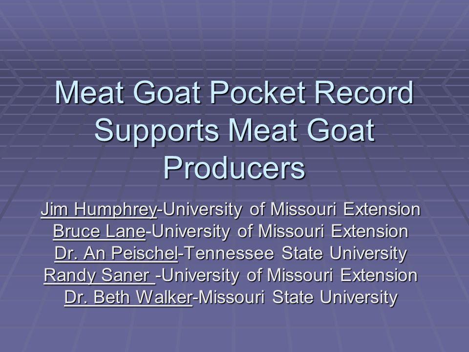 Meat Goat Pocket Record Supports Meat Goat Producers Jim Humphrey-University of Missouri Extension Bruce LaneUniversity of Missouri Extension Bruce Lane-University of Missouri Extension Dr.