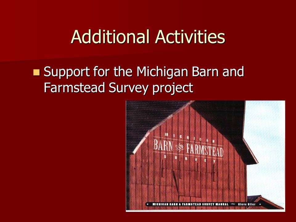 Additional Activities Support for the Michigan Barn and Farmstead Survey project Support for the Michigan Barn and Farmstead Survey project