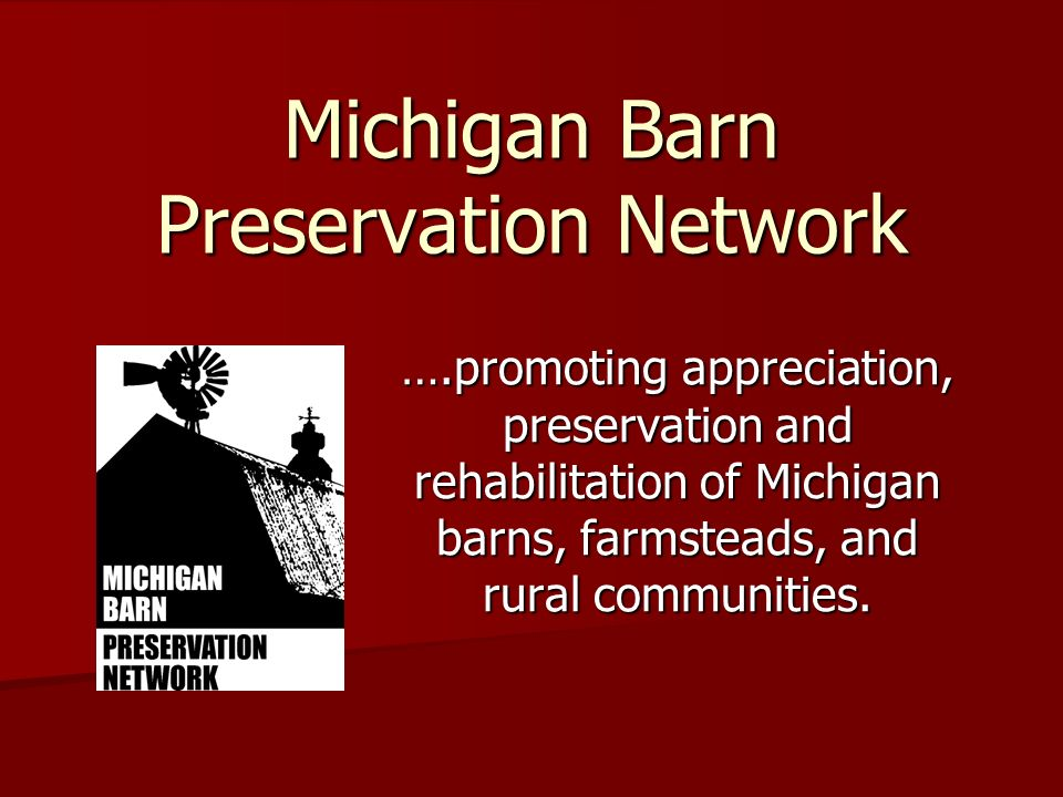 Michigan Barn Preservation Network ….promoting appreciation, preservation and rehabilitation of Michigan barns, farmsteads, and rural communities.