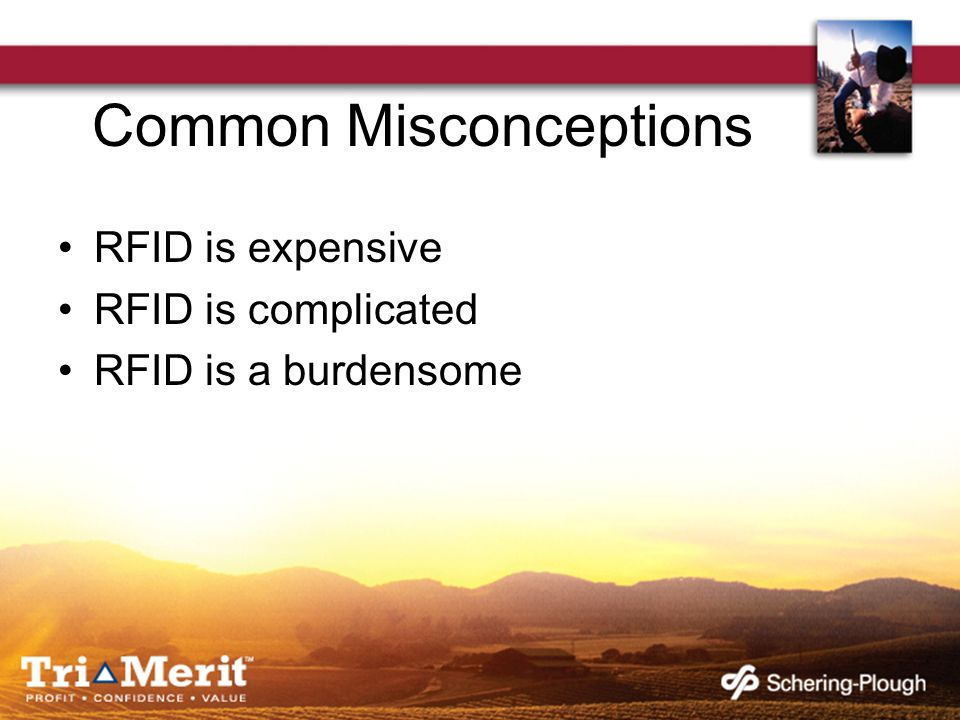 Common Misconceptions RFID is expensive RFID is complicated RFID is a burdensome