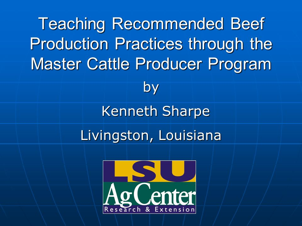 Teaching Recommended Beef Production Practices through the Master Cattle Producer Program by Kenneth Sharpe Kenneth Sharpe Livingston, Louisiana