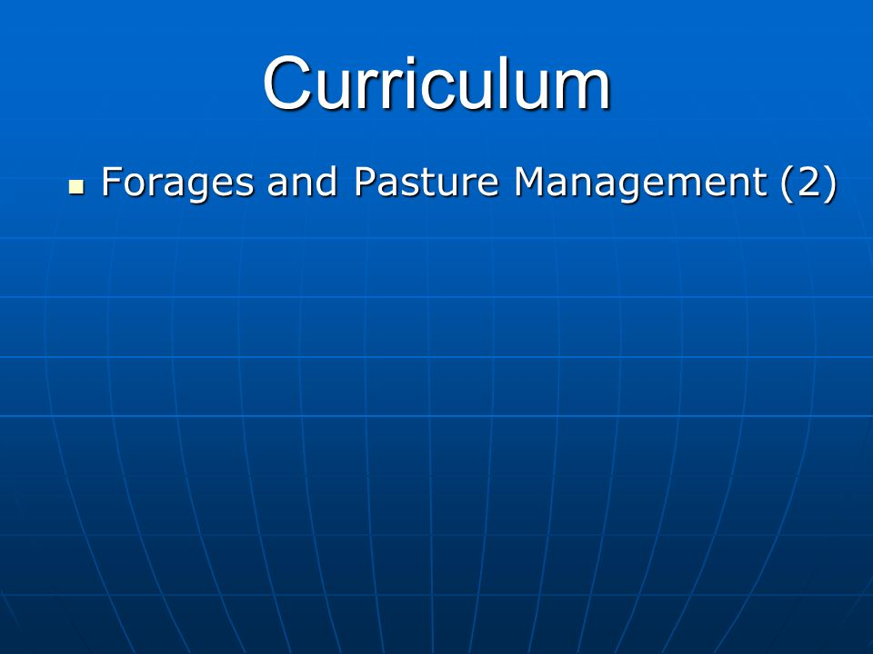 Curriculum Forages and Pasture Management (2) Forages and Pasture Management (2)