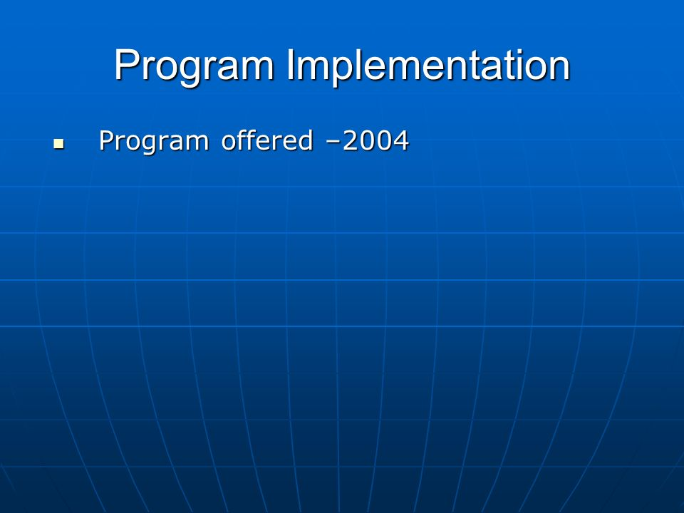 Program Implementation Program offered –2004 Program offered –2004