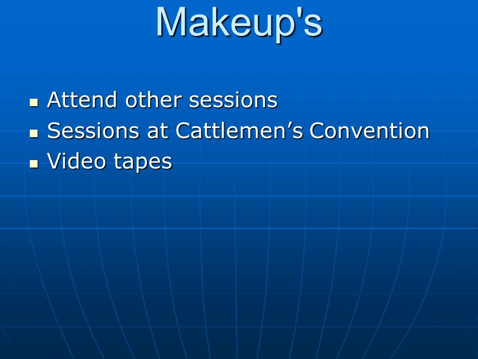 Makeup s Attend other sessions Attend other sessions Sessions at Cattlemens Convention Sessions at Cattlemens Convention Video tapes Video tapes