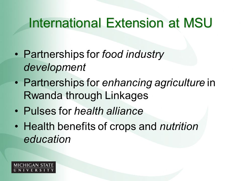 International Extension at MSU Partnerships for food industry development Partnerships for enhancing agriculture in Rwanda through Linkages Pulses for