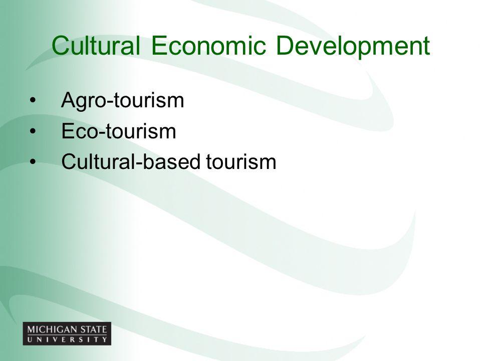 Cultural Economic Development Agro-tourism Eco-tourism Cultural-based tourism