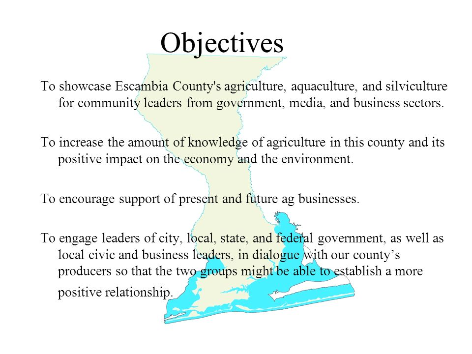 Objectives To showcase Escambia County s agriculture, aquaculture, and silviculture for community leaders from government, media, and business sectors.