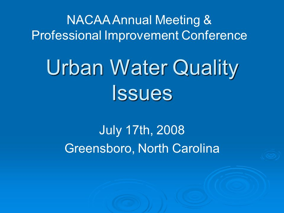 Urban Water Quality Issues July 17th, 2008 Greensboro, North Carolina NACAA Annual Meeting & Professional Improvement Conference